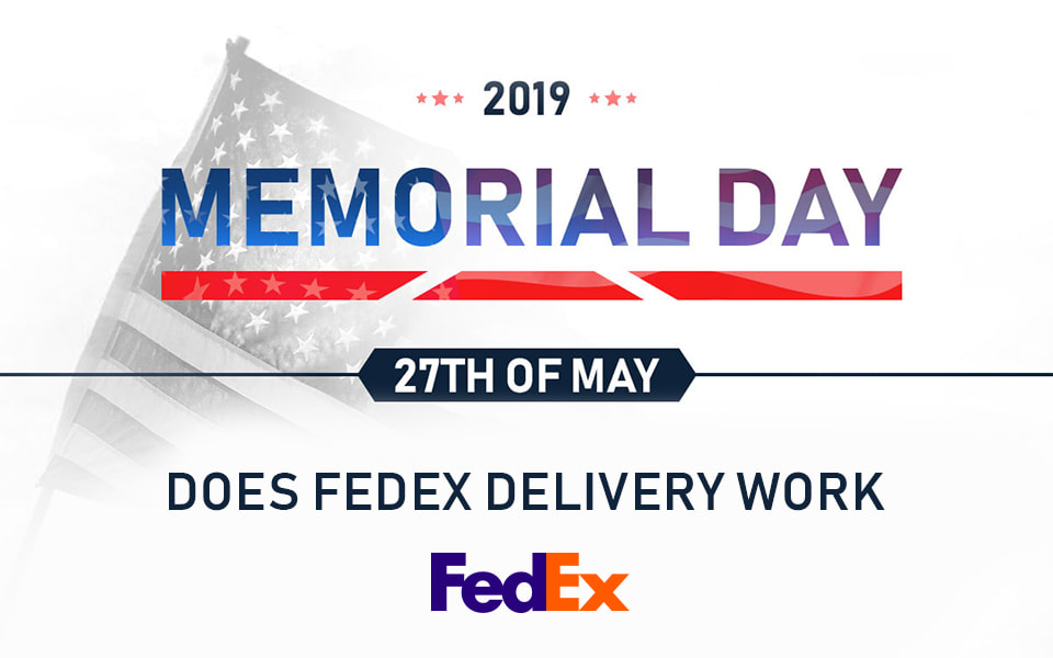 does fedex deliver on memorial day 2019